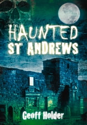 Haunted St. Andrews ebook by Geoff Holder