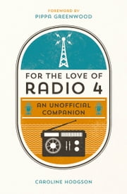 For the Love of Radio 4 - An Unofficial Companion ebook by Caroline Hodgson,Pippa Greenwood
