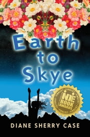 Earth to Skye ebook by Diane Sherry Case,Diane Case Sherry