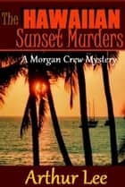 The Hawaiian Sunset Murders ebook by Arthur A. Lee