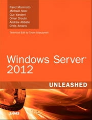 Windows Server 2012 Unleashed ebook by Rand Morimoto,Michael Noel,Guy Yardeni,Omar Droubi,Andrew Abbate,Chris Amaris