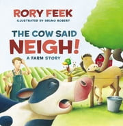 The Cow Said Neigh! - A Farm Story ebook by Rory Feek, Bruno Robert