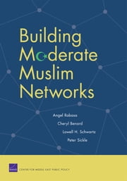 Building Moderate Muslim Networks ebook by Angel Rabasa,Cheryl Benard,Lowell H. Schwartz,Peter Sickle