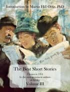 The Best Short Stories Volume III - Chosen in 1914 by the most prominent authors of the day ebook by Martin Hill Ortiz, Henry James, O. Henry