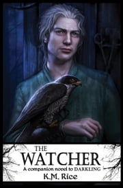The Watcher - A Companion Novel to Darkling ebook by K.M. Rice