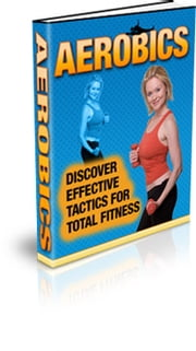Aerobics - Discover Effective Tactics for Total Fitness ebook by Sven Hyltén-Cavallius