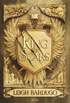 King of Scars, Tome 01 - King of scars ebook by Anath Riveline, Leigh Bardugo