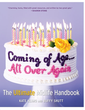 Coming of Age...All Over Again - The Ultimate Midlife Handbook eBook by Kate Klimo,Buffy Shutt