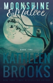 Moonshine & Malice - Moonshine Hollow #2 ebook by Kathleen Brooks