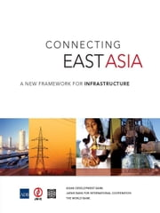 Connecting East Asia: A New Framework for Infrastructure ebook by World Bank Group