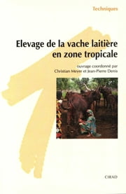 Élevage de la vache laitière en zone tropicale ebook by Christian Meyer,Jean-Pierre Denis