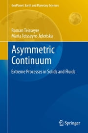 Asymmetric Continuum - Extreme Processes in Solids and Fluids ebook by Roman Teisseyre,Maria Teisseyre-Jeleńska