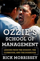 Ozzie's School of Management - Lessons from the Dugout, the Clubhouse, and the Doghouse ebook by Rick Morrissey