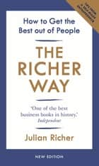 The Richer Way - How to Get the Best Out of People ebook by Julian Richer