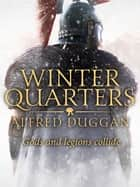 Winter Quarters - The unforgettable classic of Roman adventure ebook by Alfred Duggan