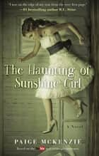 The Haunting of Sunshine Girl - Book One ebook by Paige McKenzie, Alyssa Sheinmel