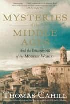 Mysteries of the Middle Ages: And the Beginning of the Modern World eBook by Thomas Cahill
