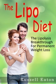 The Lipo Diet: Rapid Weight Loss by Eating More and Doing Less ebook by Russell Eaton