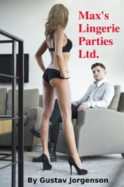 Max's Lingerie Parties Ltd. - A Cuckold Saga ebook by Gustav Jorgenson