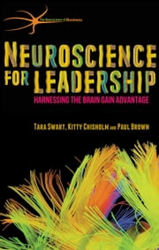 Neuroscience for Leadership - Harnessing the Brain Gain Advantage ebook by T. Swart, Kitty Chisholm, Paul Brown