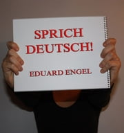 Sprich deutsch! ebook by Eduard Engel