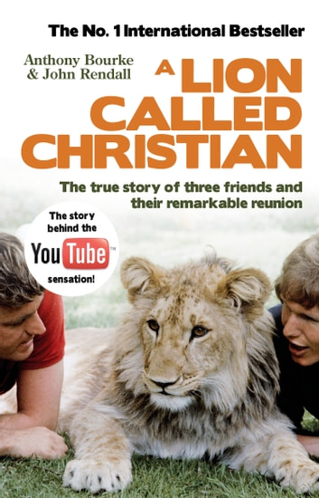 A Lion Called Christian ebook by Anthony Bourke,John Rendall