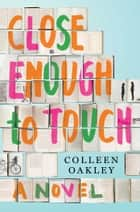 Close Enough to Touch ebook by Colleen Oakley