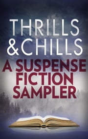 Thrills & Chills: A Suspense Fiction Sampler - Pretty Baby\Field of Graves\Only Daughter\The Undoing\Missing Pieces\The Drowning Girls ebook by Mary Kubica,J.T. Ellison,Anna Snoekstra,Averil Dean,Heather Gudenkauf,Paula Treick DeBoard