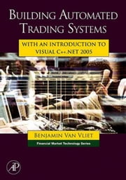 Building Automated Trading Systems: With an Introduction to Visual C++.NET 2005 ebook by Van Vliet, Benjamin