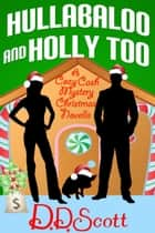 Hullabaloo and Holly Too ( A Cozy Cash Mystery Christmas Novella) ebook by D. D. Scott