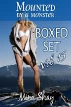 Mounted by a Monster: Boxed Set Volume 15 ebook by Mina Shay