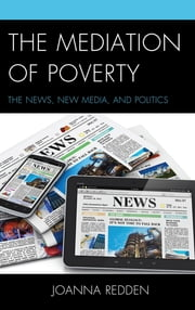 The Mediation of Poverty - The News, New Media, and Politics ebook by Joanna Redden