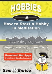 How to Start a Hobby in Meditation - How to Start a Hobby in Meditation ebook by Stefanie Painter