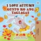 I Love Autumn Gusto Ko ang Taglagas - English Tagalog Bilingual Collection ebook by Shelley Admont, KidKiddos Books