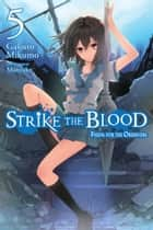 Strike the Blood, Vol. 5 (light novel) - Fiesta for the Observers ebook by Gakuto Mikumo, Manyako