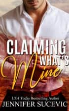 Claiming What's Mine ekitaplar by Jennifer Sucevic