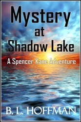 Mystery at Shadow Lake: A Spencer Kane Adventure REVISED Edition ebook by B L Hoffman