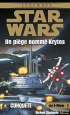 Star Wars - Les X-Wings - tome 3 : Un piège nommé Krytos ebook by Michael STACKPOLE, Patrice DUVIC, Jacques GOIMARD,...
