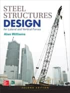 Steel Structures Design for Lateral and Vertical Forces, Second Edition ebook by Alan Williams