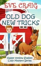 Old Dog New Tricks - Happy Hollow Cozy Mystery Series, #3 ebook by Eve Craig
