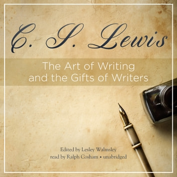 The Art of Writing and the Gifts of Writers audiobook by C. S. Lewis