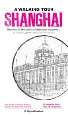 A Walking Tour Shanghai - Sketches of the city's architectural treasures ebook by Gregory Bryne Bracken