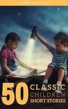 50 Classic Children Short Stories Vol: 1 Works by Beatrix Potter,The Brothers Grimm,Hans Christian Andersen And Many More! ebook by Joseph jacobs, The Brothers Grimm, Aesop,...
