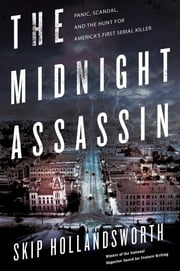 The Midnight Assassin - Panic, Scandal, and the Hunt for America's First Serial Killer ebook by Kobo.Web.Store.Products.Fields.ContributorFieldViewModel