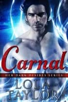 Carnal - Her Dark Desires, #1 ebook by Lola Taylor
