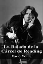 La Balada de la Cárcel de Reading ebook by Oscar Wilde