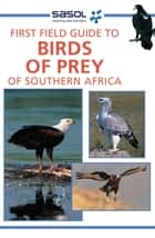 First Field Guide to Birds of Prey of Southern Africa ebook by David Allan
