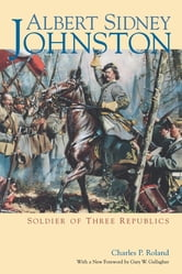 Albert Sidney Johnston - Soldier of Three Republics ebook by Charles P. Roland