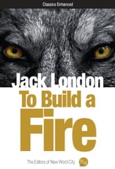 To Build a Fire ebook by Jack London and The Editors of New Word City