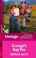 Cowgirl, Say Yes (Mills & Boon Vintage Superromance) ebook by Brenda Mott